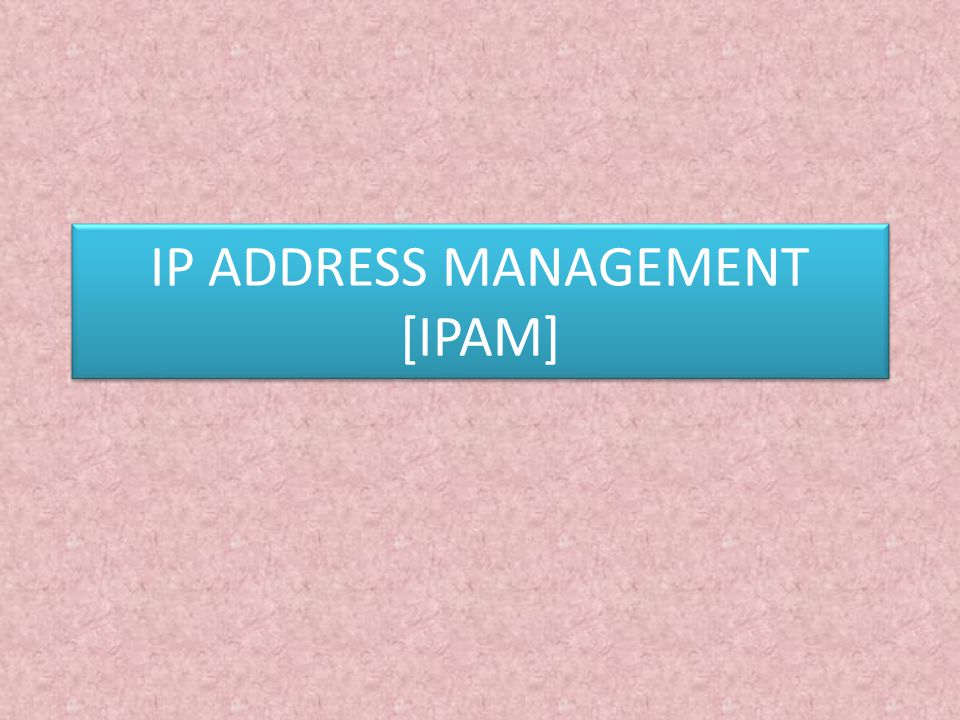 IP ADDRESS MANAGEMENT [IPAM]